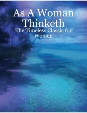 As A Woman Thinketh - The Timeless Classic for Women