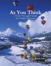 As You Think - A New Thought Classic for Today's Woman