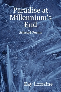Paradise At Millennium's End - Selected Poems by Kay Lorraine