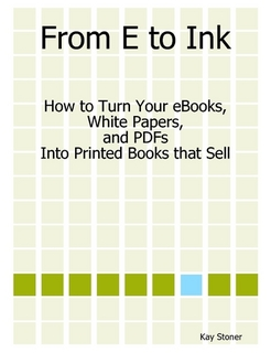 From E to Ink - How to Turn Your eBooks, White Papers and PDFs into Printed Books that Sell