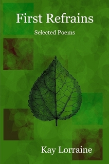 First Refrains - Selected Poems by Kay Lorraine